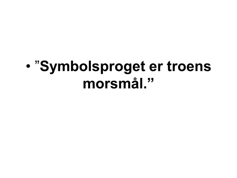 Symbolsproget er troens morsmål.