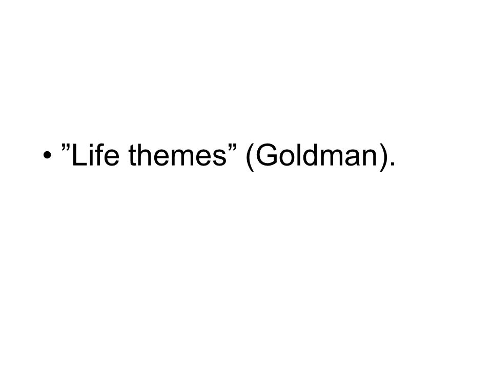 Life themes (Goldman).