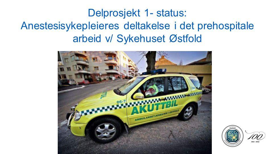 Delprosjekt 1- status: Anestesisykepleieres deltakelse i det prehospitale arbeid v/ Sykehuset Østfold