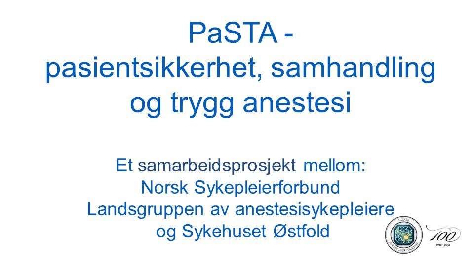 PaSTA - pasientsikkerhet, samhandling og trygg anestesi Et samarbeidsprosjekt mellom: Norsk Sykepleierforbund Landsgruppen av anestesisykepleiere og Sykehuset Østfold