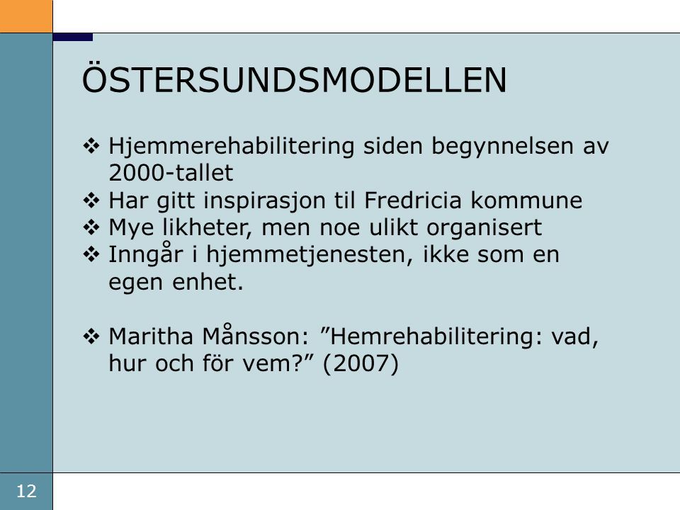 ÖSTERSUNDSMODELLEN Hjemmerehabilitering siden begynnelsen av 2000-tallet. Har gitt inspirasjon til Fredricia kommune.