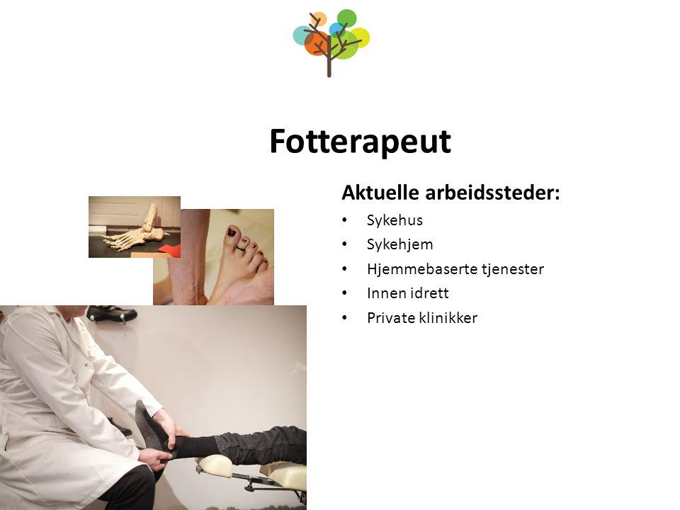 Fotterapeut Aktuelle arbeidssteder: Sykehus Sykehjem
