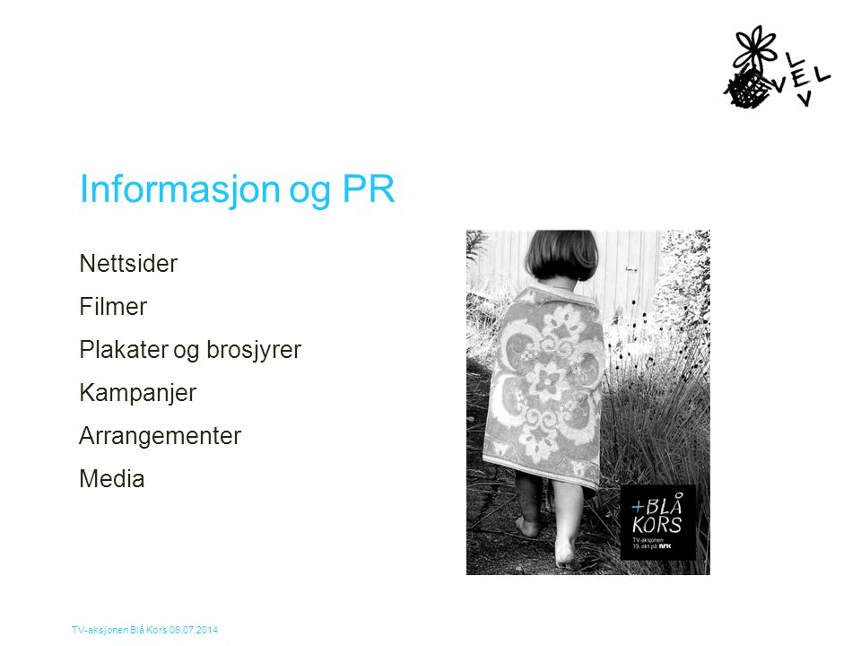 Informasjon og PR Nettsider Filmer Plakater og brosjyrer Kampanjer Arrangementer Media