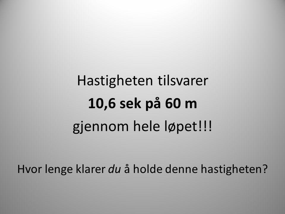 Hastigheten tilsvarer 10,6 sek på 60 m gjennom hele løpet!!!