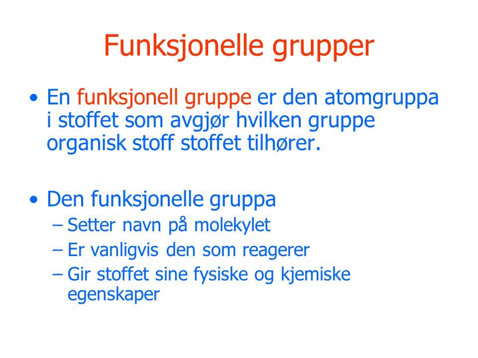 Funksjonelle grupper En funksjonell gruppe er den atomgruppa i stoffet som avgjør hvilken gruppe organisk stoff stoffet tilhører.