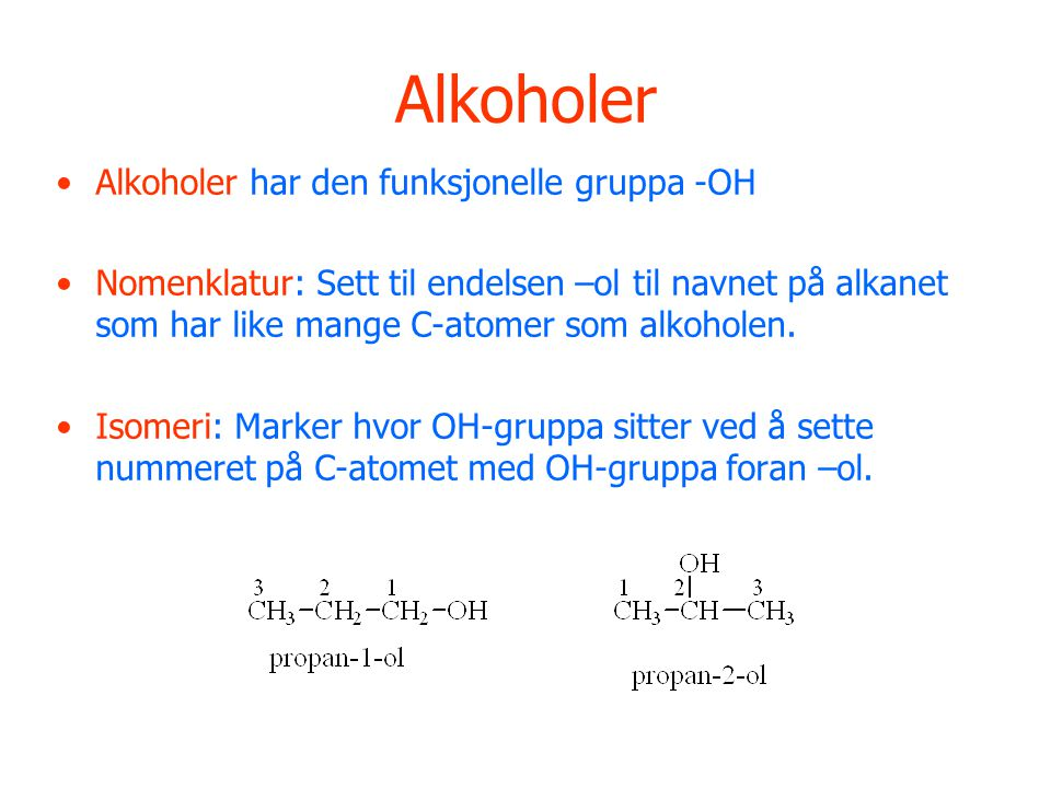 Alkoholer Alkoholer har den funksjonelle gruppa -OH