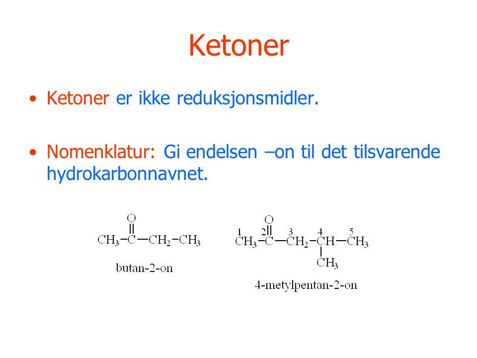 Ketoner Ketoner er ikke reduksjonsmidler.