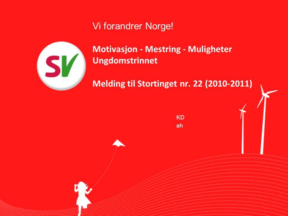 Vi forandrer Norge! Motivasjon - Mestring - Muligheter Ungdomstrinnet Melding til Stortinget nr. 22 (2010-2011)