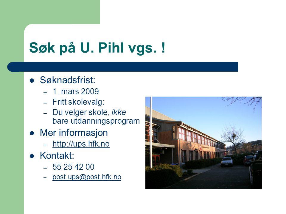 Søk på U. Pihl vgs. ! Søknadsfrist: Mer informasjon Kontakt: