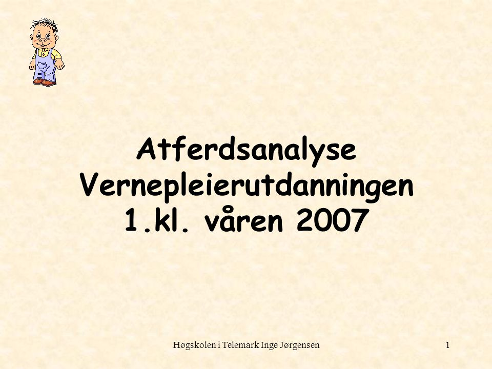 Atferdsanalyse Vernepleierutdanningen 1.kl. våren 2007