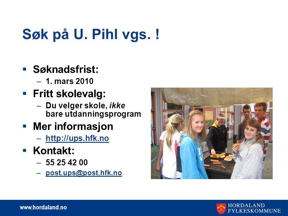 Søk på U. Pihl vgs. ! Søknadsfrist: Fritt skolevalg: Mer informasjon
