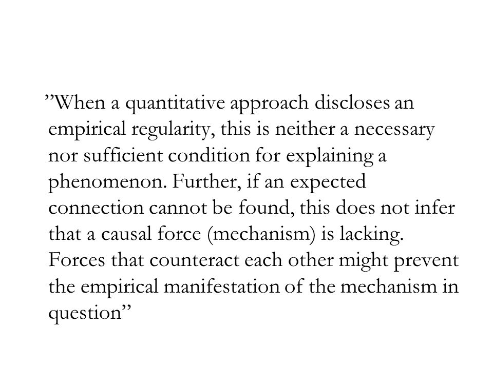 When a quantitative approach discloses an empirical regularity, this is neither a necessary nor sufficient condition for explaining a phenomenon.