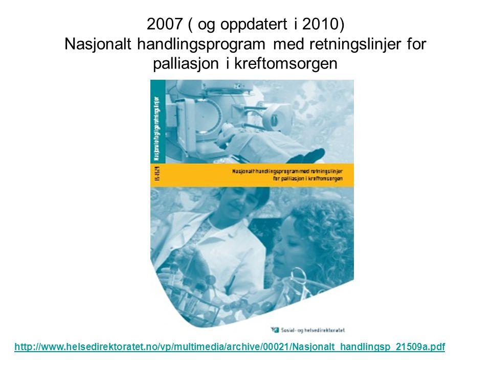 2007 ( og oppdatert i 2010) Nasjonalt handlingsprogram med retningslinjer for palliasjon i kreftomsorgen