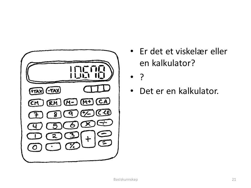 Er det et viskelær eller en kalkulator Det er en kalkulator.