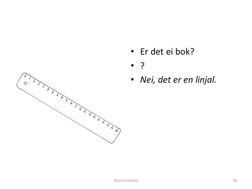 Er det ei bok Nei, det er en linjal. Basiskunnskap