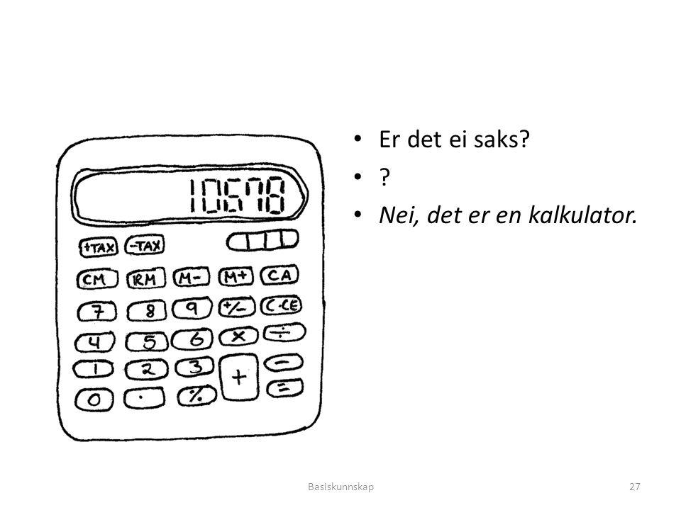 Nei, det er en kalkulator.