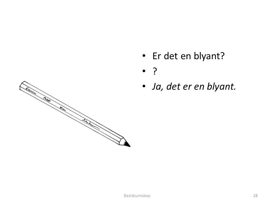 Er det en blyant Ja, det er en blyant. Basiskunnskap