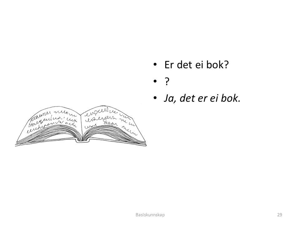 Er det ei bok Ja, det er ei bok. Basiskunnskap