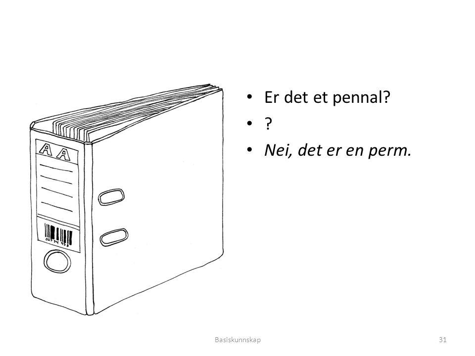 Er det et pennal Nei, det er en perm. Basiskunnskap