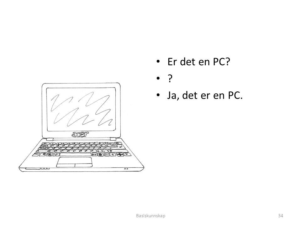Er det en PC Ja, det er en PC. Basiskunnskap