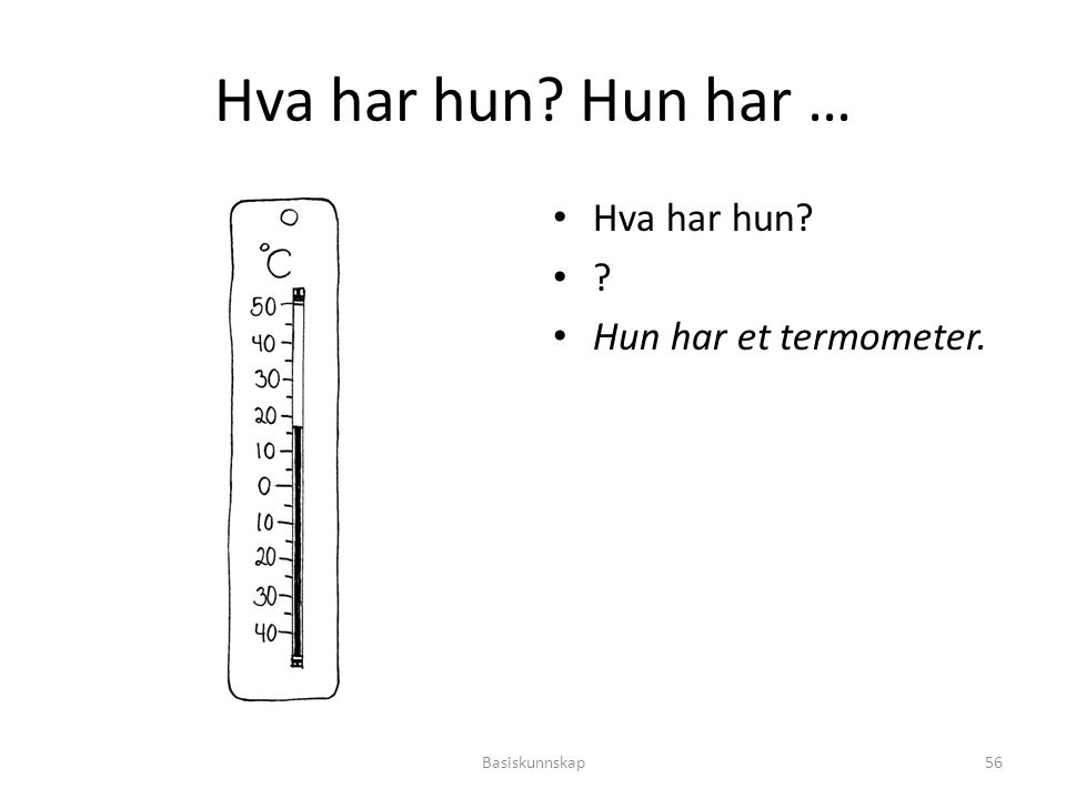 Hva har hun Hun har … Hva har hun Hun har et termometer.