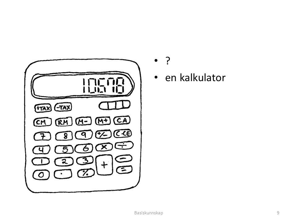 en kalkulator Basiskunnskap