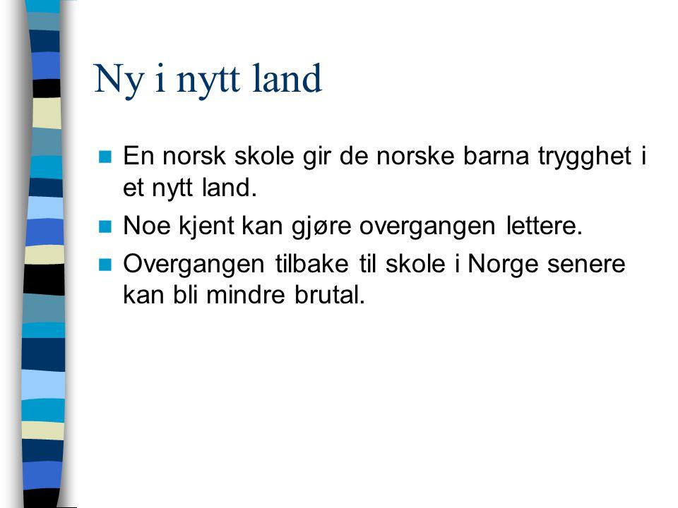 Ny i nytt land En norsk skole gir de norske barna trygghet i et nytt land. Noe kjent kan gjøre overgangen lettere.