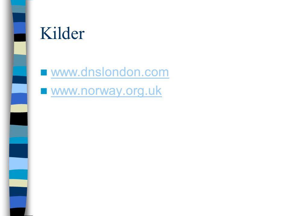 Kilder www.dnslondon.com www.norway.org.uk