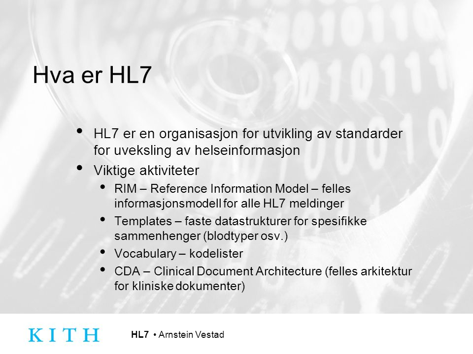 Hva er HL7 HL7 er en organisasjon for utvikling av standarder for uveksling av helseinformasjon. Viktige aktiviteter.
