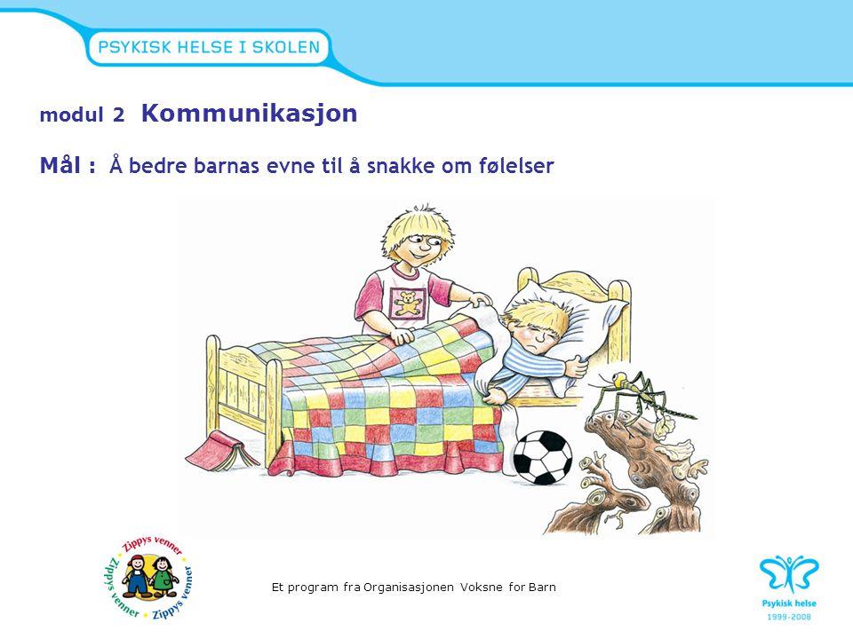 modul 2 Kommunikasjon Mål : Å bedre barnas evne til å snakke om følelser