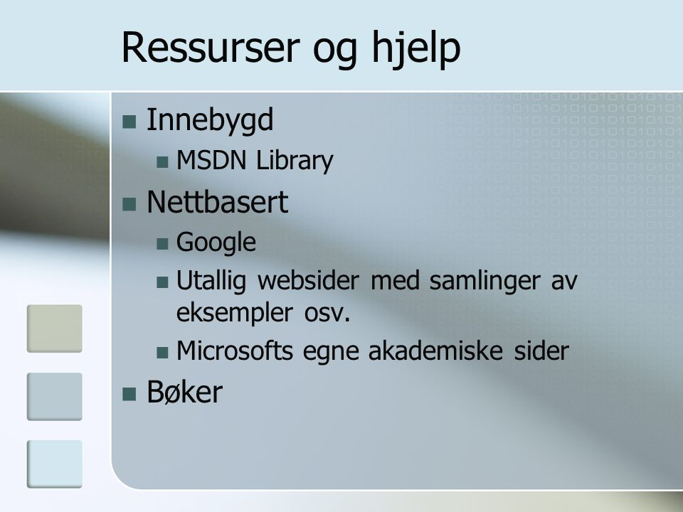 Ressurser og hjelp Innebygd Nettbasert Bøker MSDN Library Google