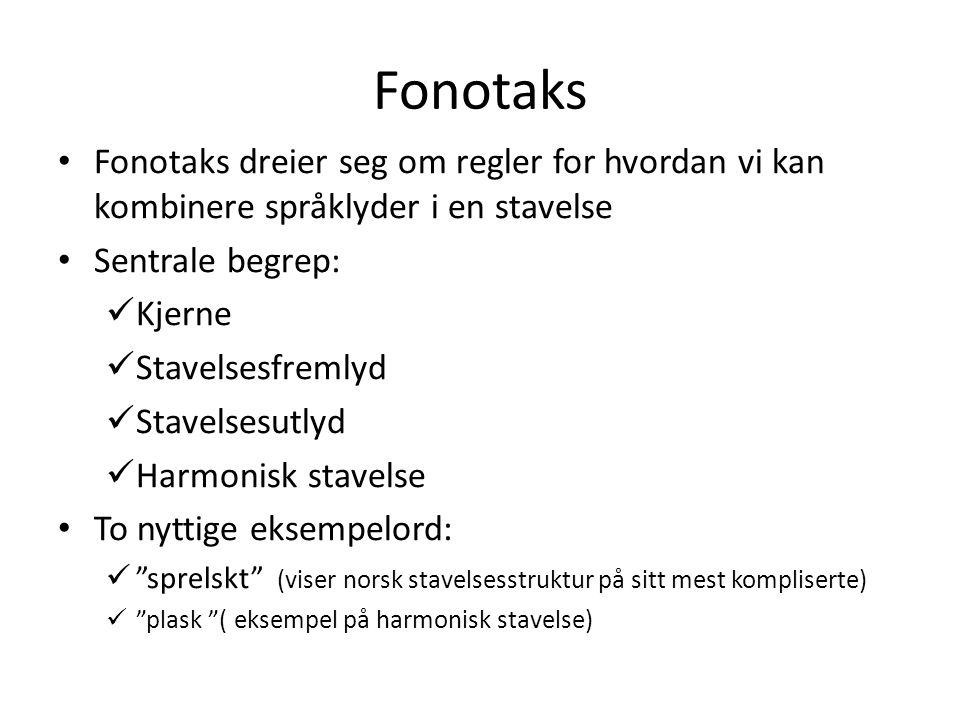 Fonotaks Fonotaks dreier seg om regler for hvordan vi kan kombinere språklyder i en stavelse. Sentrale begrep: