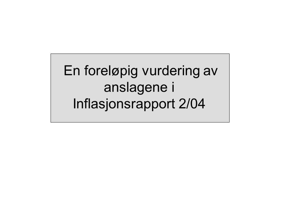 En foreløpig vurdering av anslagene i Inflasjonsrapport 2/04