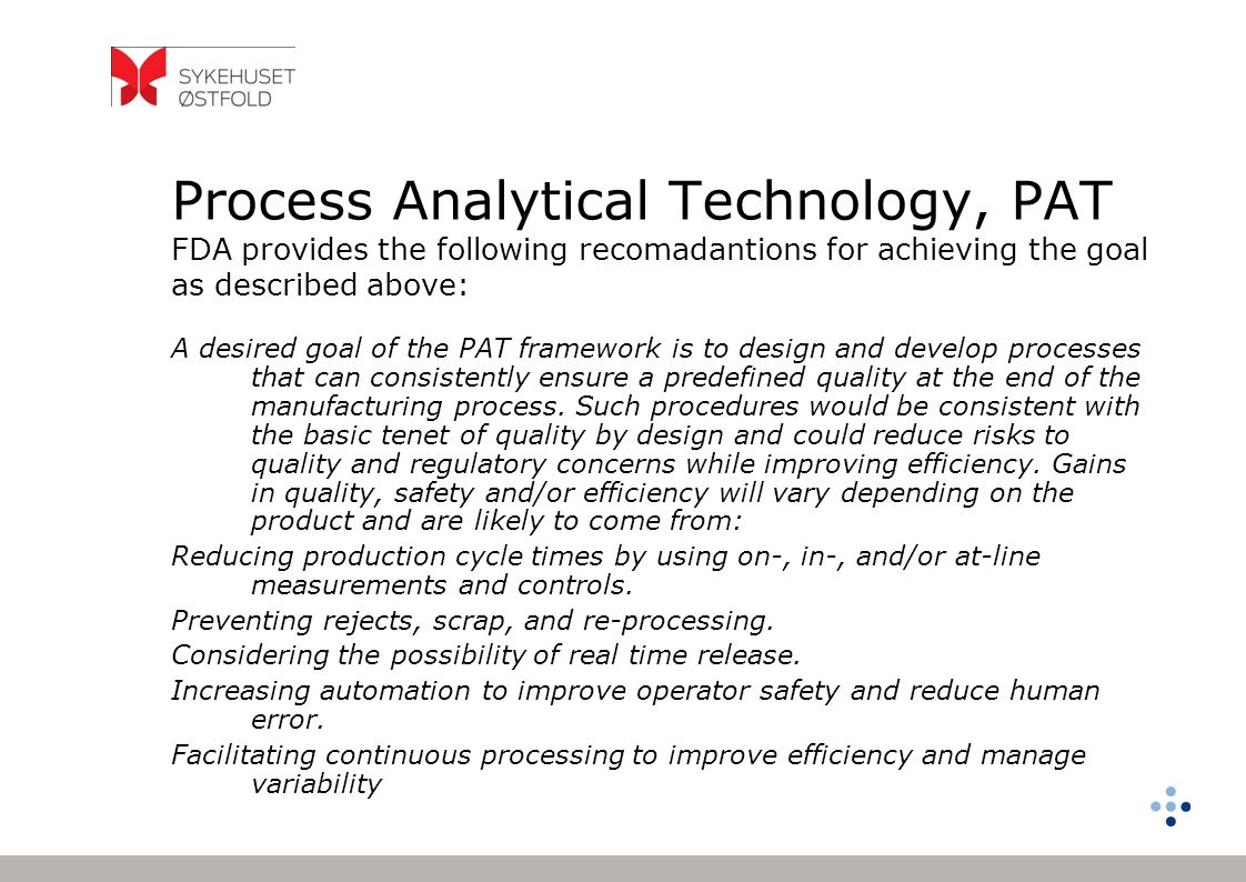 Process Analytical Technology, PAT FDA provides the following recomadantions for achieving the goal as described above: