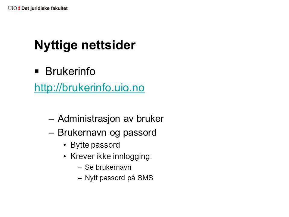 Nyttige nettsider Brukerinfo http://brukerinfo.uio.no