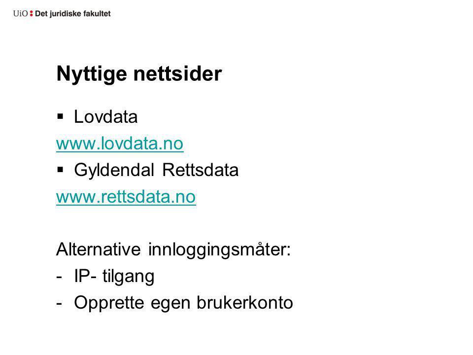 Nyttige nettsider Lovdata www.lovdata.no Gyldendal Rettsdata