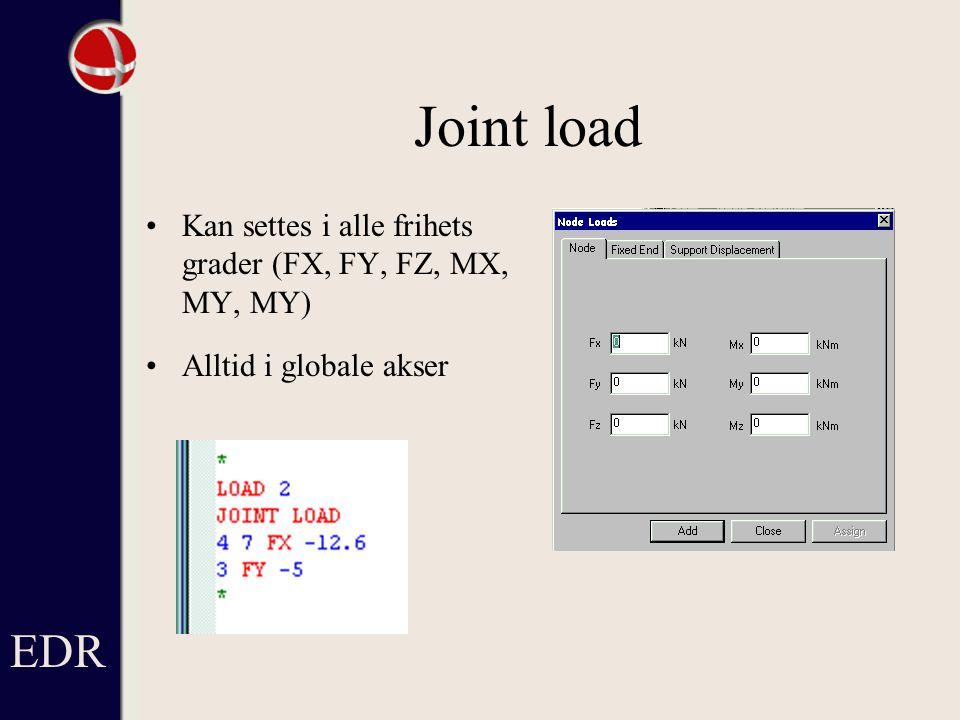 EDR Joint load Kan settes i alle frihets grader (FX, FY, FZ, MX, MY, MY) Alltid i globale akser