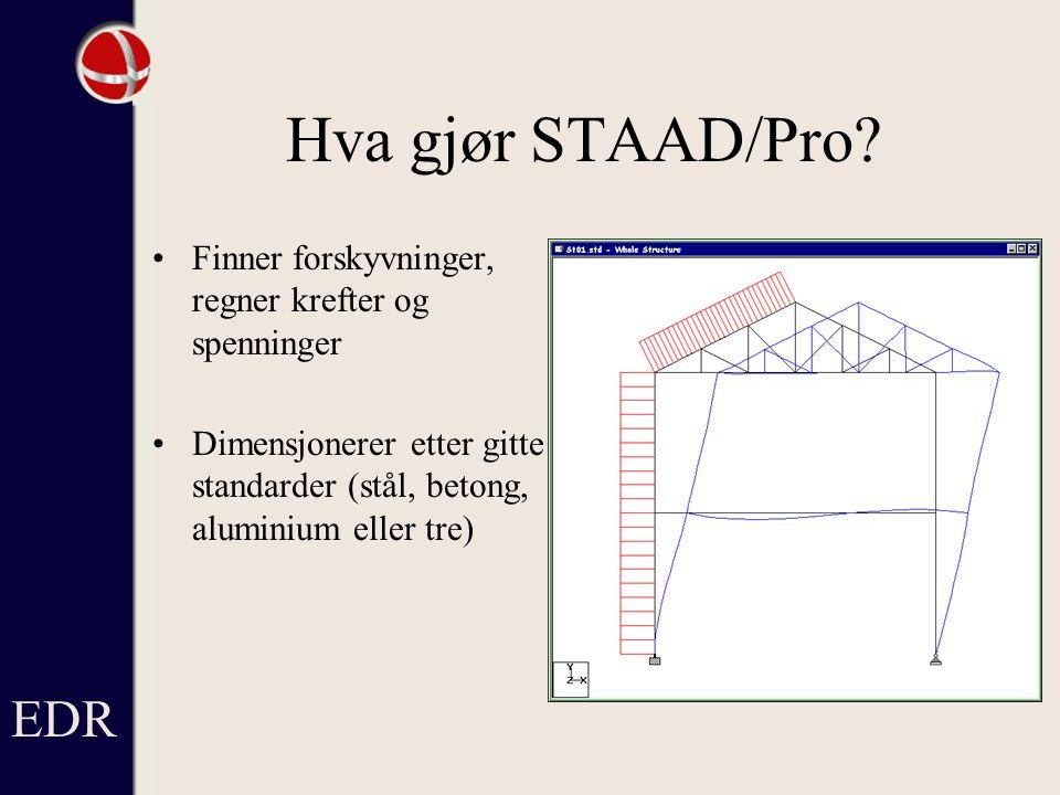 EDR Hva gjør STAAD/Pro Finner forskyvninger, regner krefter og spenninger.