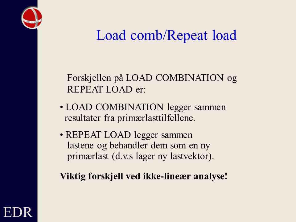 Load comb/Repeat load EDR Forskjellen på LOAD COMBINATION og