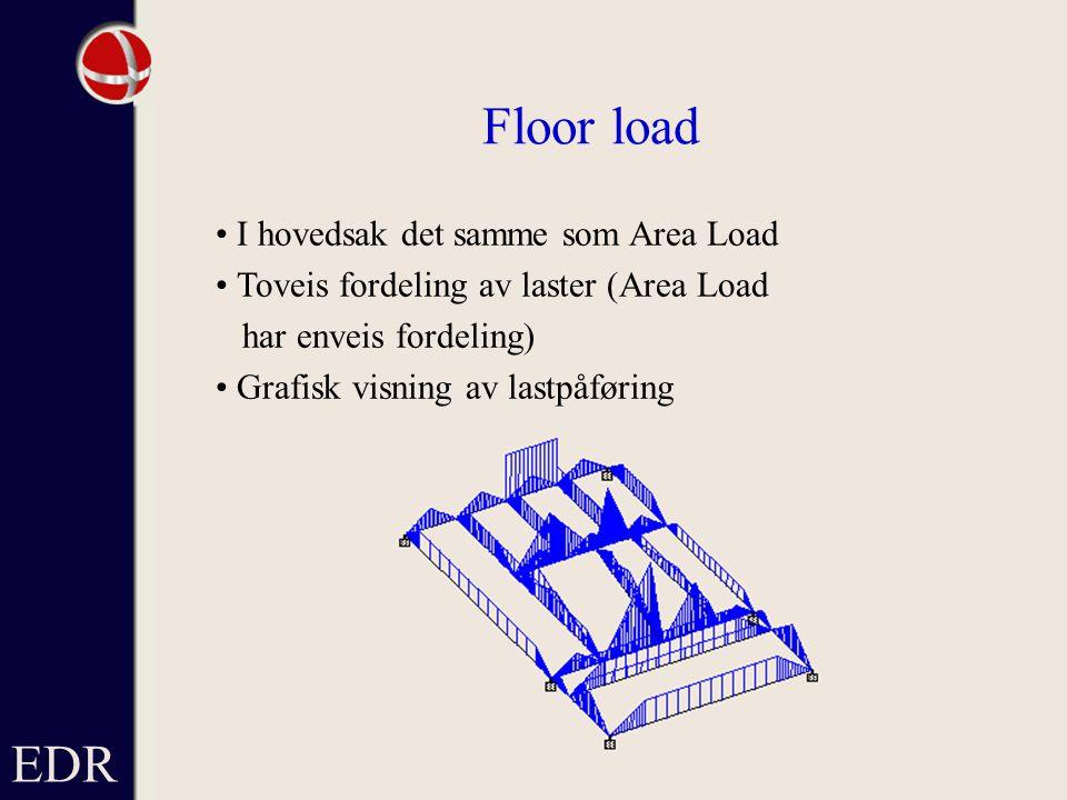 Floor load EDR • I hovedsak det samme som Area Load