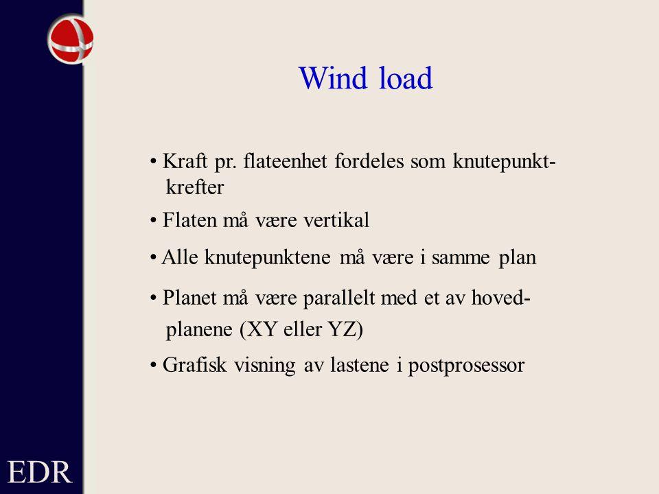Wind load EDR • Kraft pr. flateenhet fordeles som knutepunkt- krefter