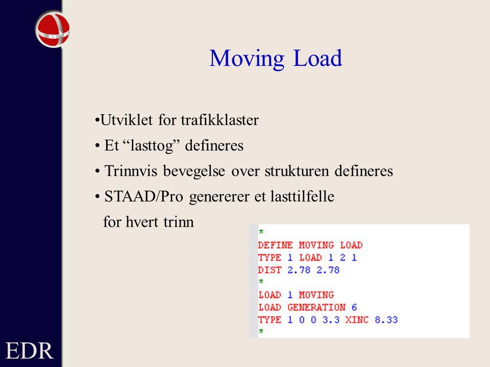 Moving Load EDR •Utviklet for trafikklaster • Et lasttog defineres
