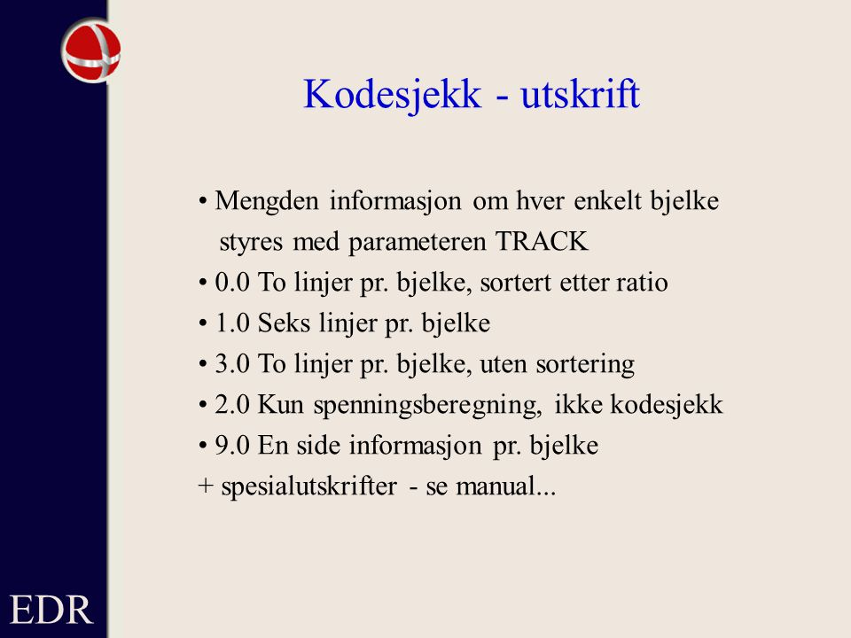 Kodesjekk - utskrift EDR • Mengden informasjon om hver enkelt bjelke