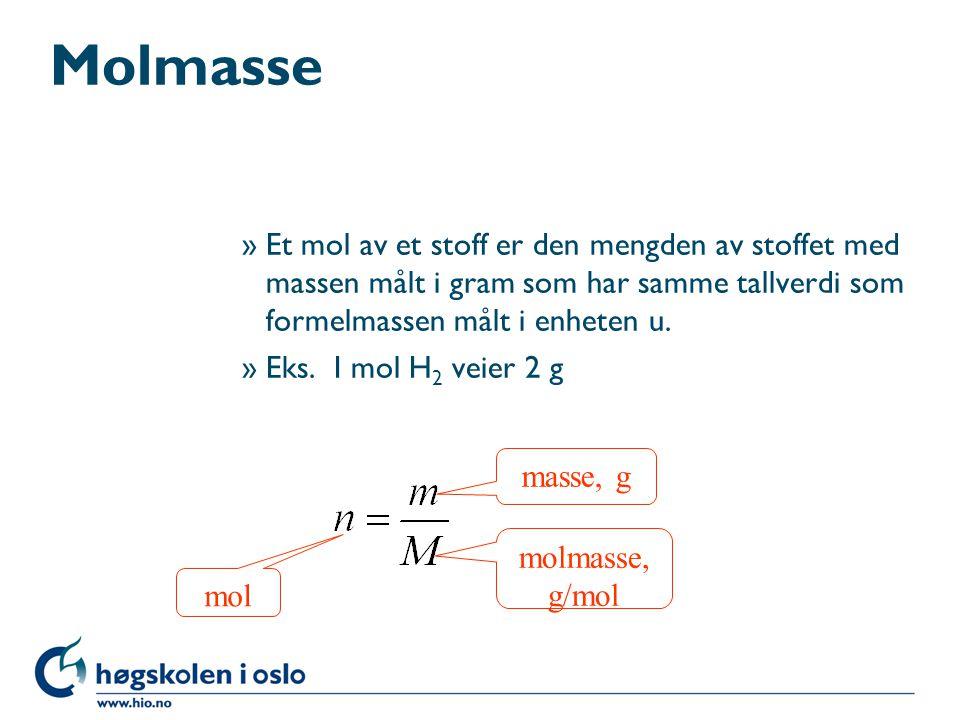 Molmasse Et mol av et stoff er den mengden av stoffet med massen målt i gram som har samme tallverdi som formelmassen målt i enheten u.