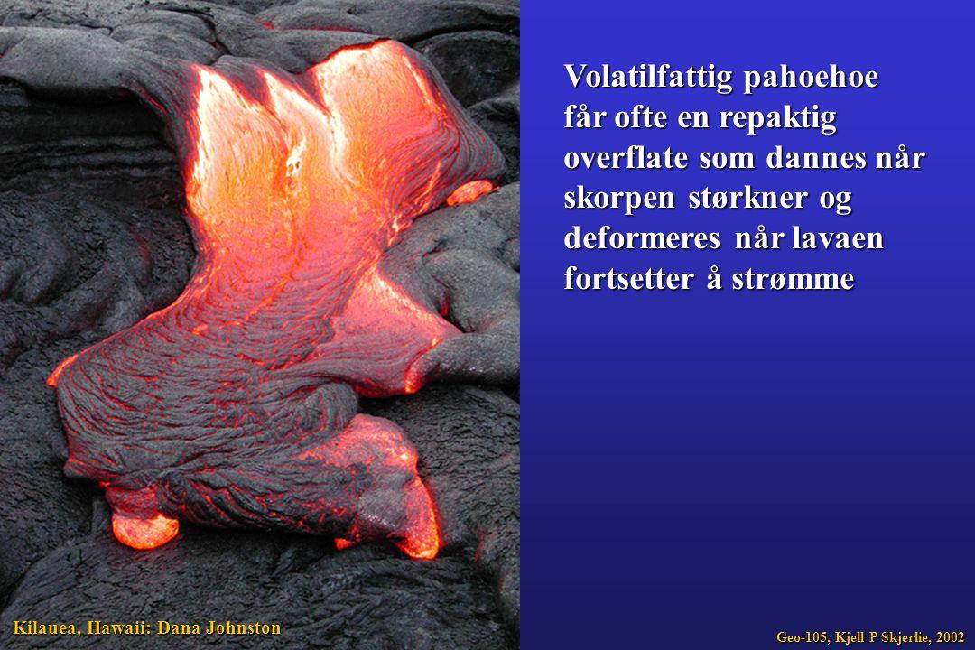 Volatilfattig pahoehoe får ofte en repaktig overflate som dannes når