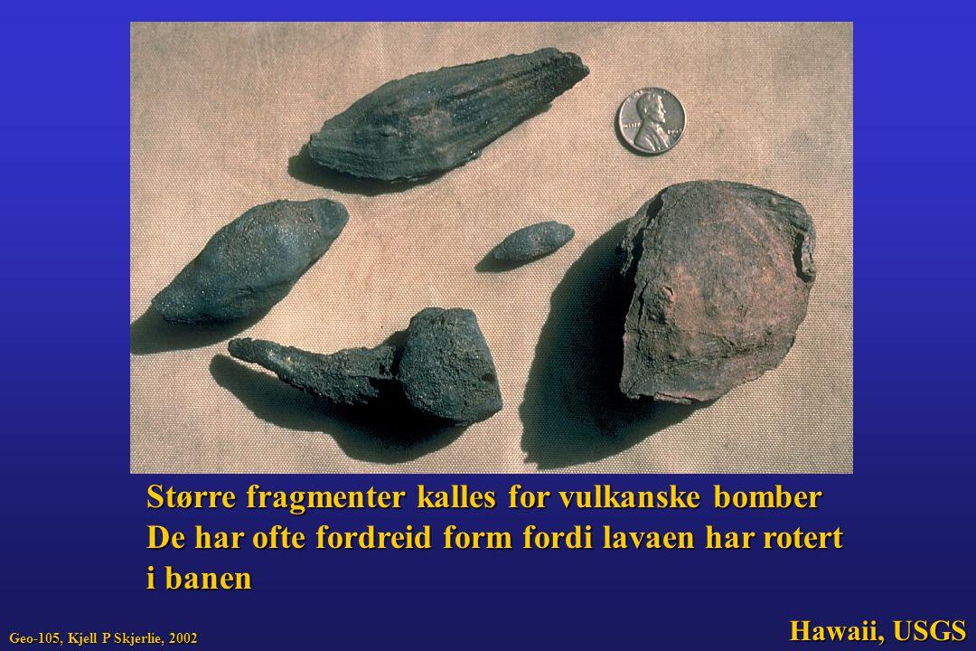 Større fragmenter kalles for vulkanske bomber