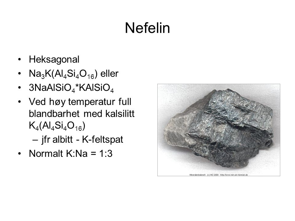 Nefelin Heksagonal Na3K(Al4Si4O16) eller 3NaAlSiO4*KAlSiO4