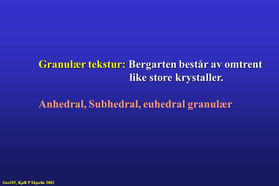 Granulær tekstur: Bergarten består av omtrent like store krystaller.