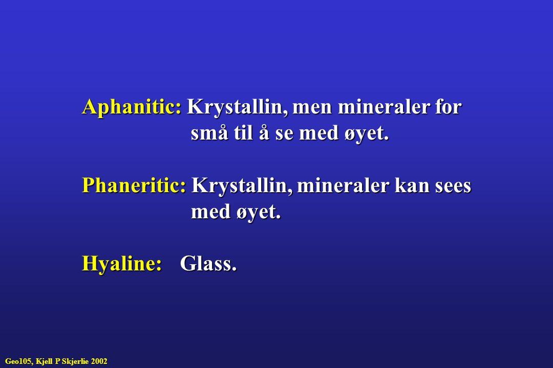 Aphanitic: Krystallin, men mineraler for små til å se med øyet.