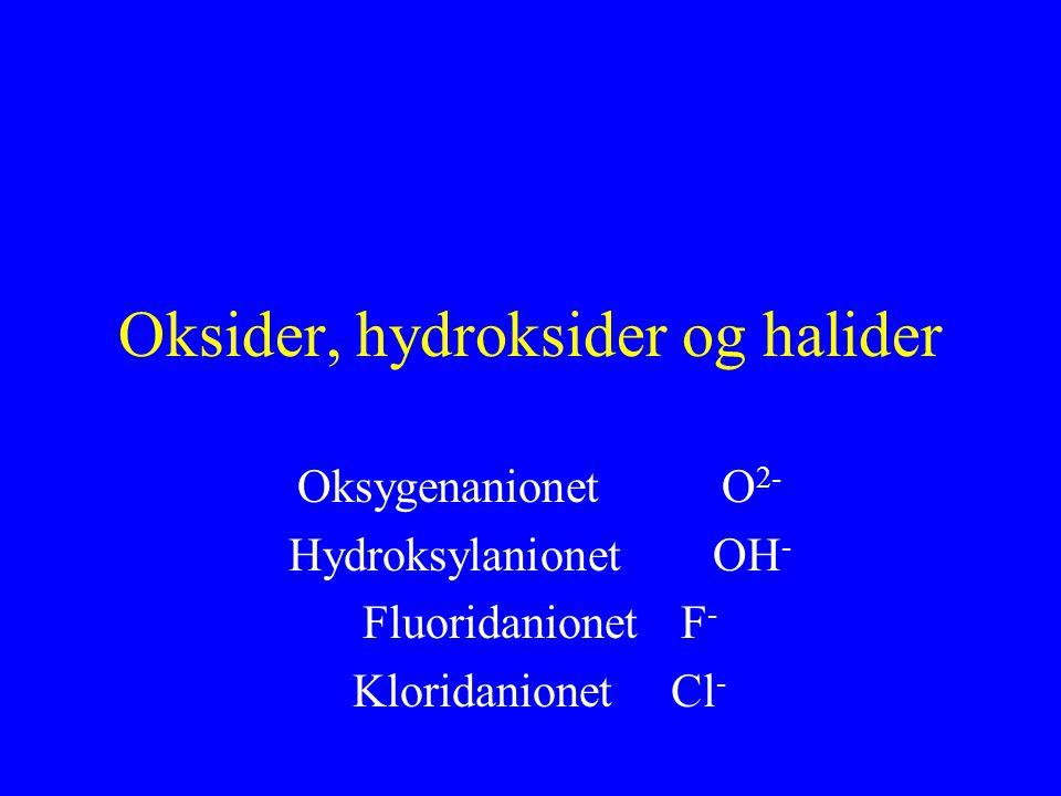 Oksider, hydroksider og halider